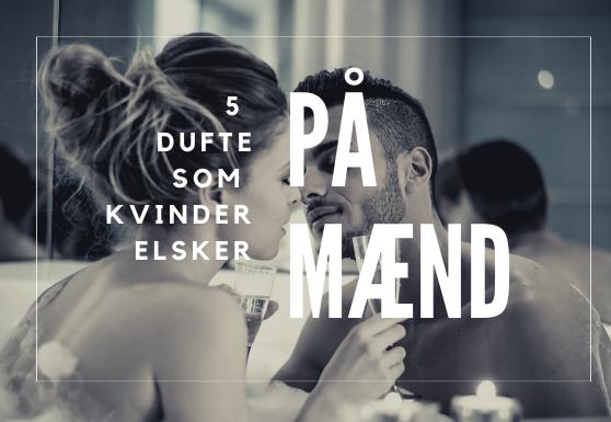 5 dufte kvinder elsker på mænd
